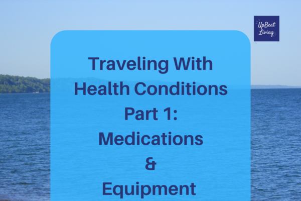 Traveling With Health Condition Part 1: Medications & Equipment