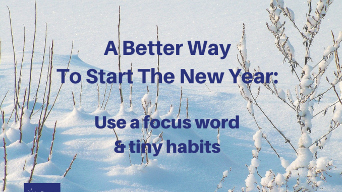 A Better Way To Start The New Year: Use a focus word and tiny habits