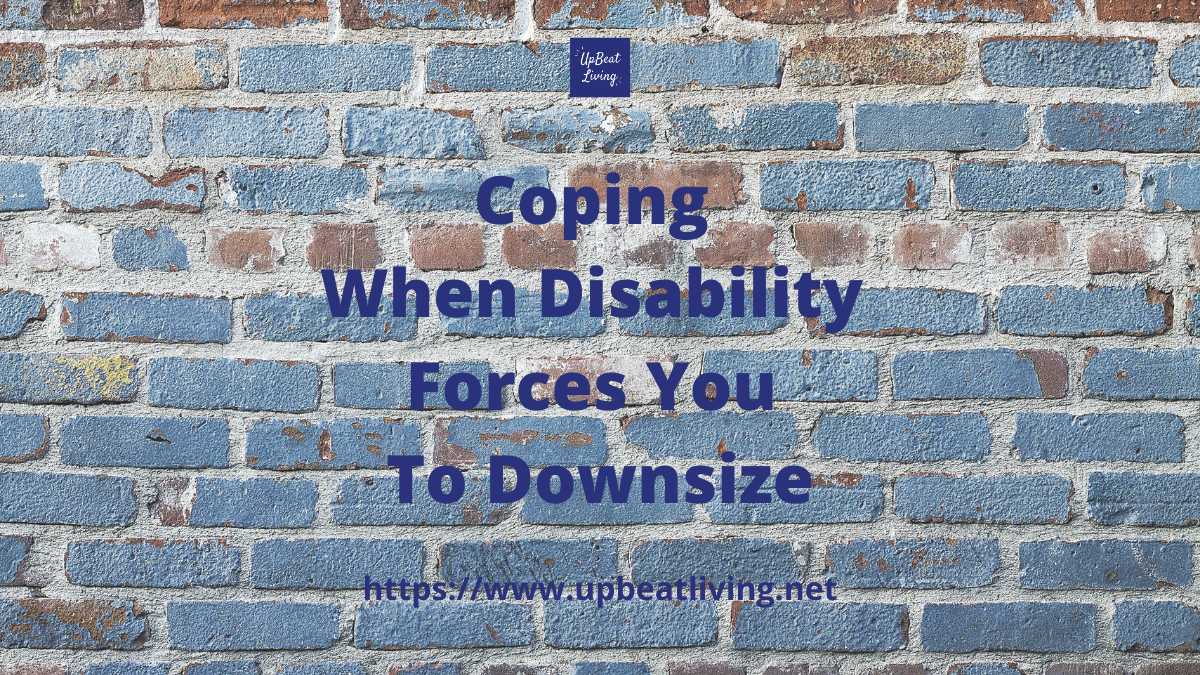 Coping when Disablity Forces You To Downsize