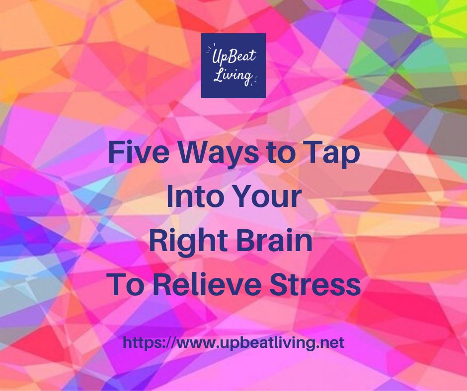 Five Ways To Tap INto Your Right Brain To Relieve Stress