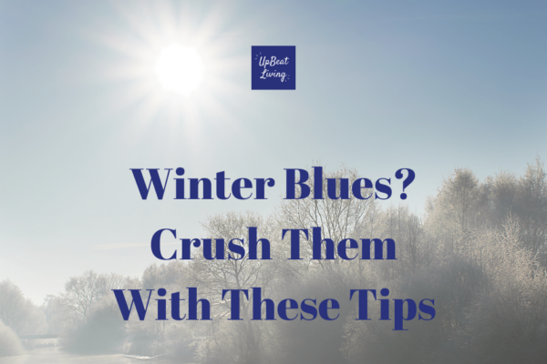 Winter Blues? Crush Them With These Tips