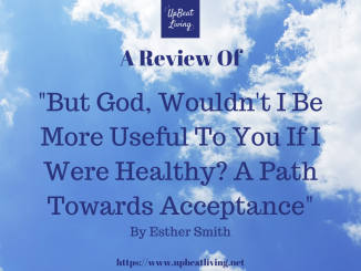 """A Review of : """"But God, wouldn't I Be More Useful To You If I Were Healthy? A Path Towards Acceptance"""" by Esther Smith"""