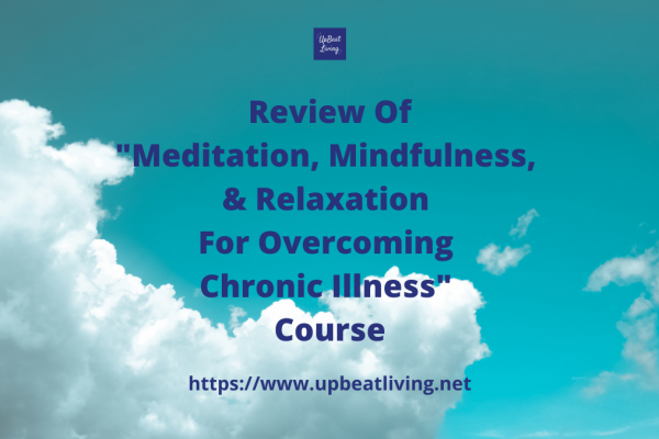 """Review of """"Meditation, Mindfulness, & Relaxation For Overcoming Chronic Illness"""" Course"""