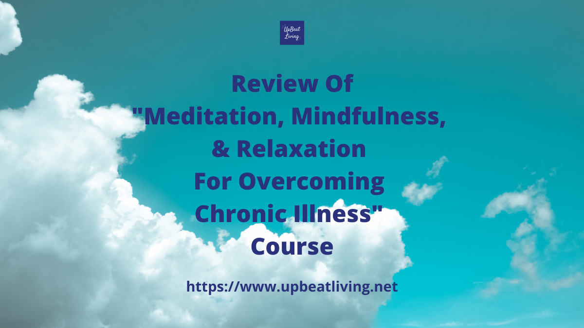 "Review of ""Meditation, Mindfulness, & Relaxation For Overcoming Chronic Illness"" Course"