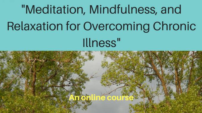 """Meditation, Mindfulness, and Relaxation for Overcoming Chronic Illness"""