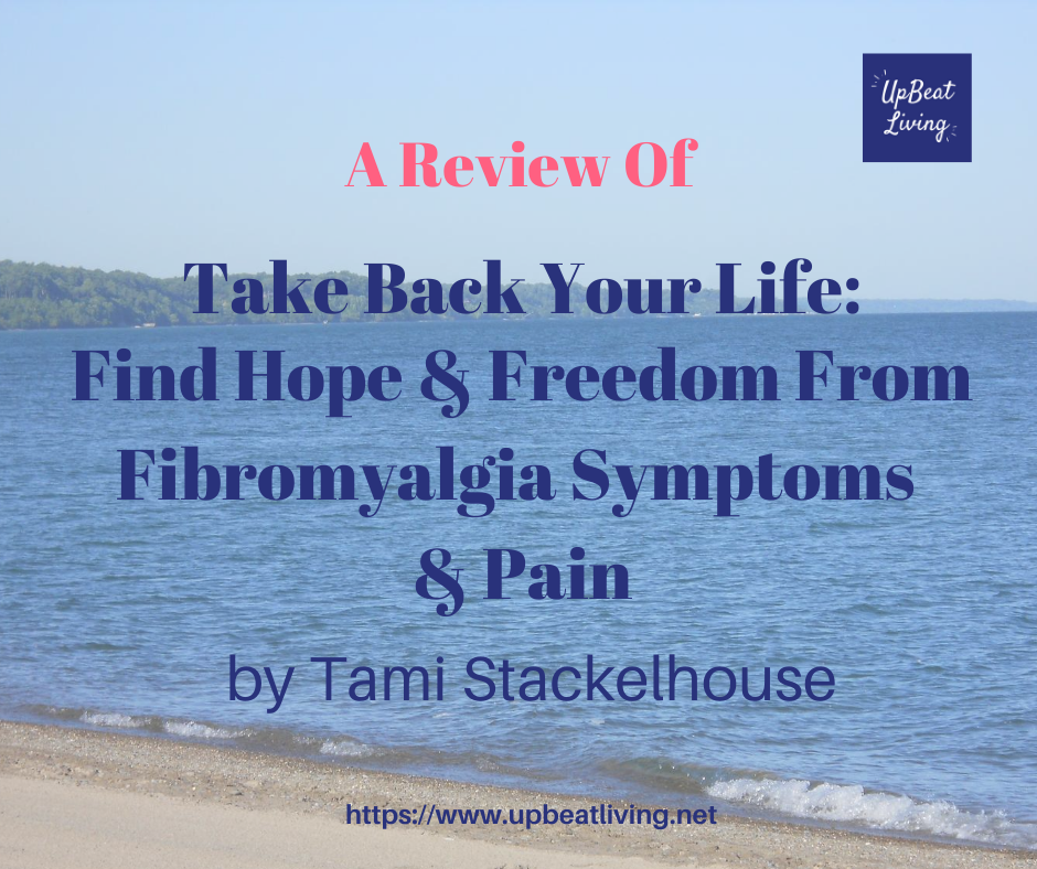 """A Review of """"Take Back Your Life: Find Hope & Freedom From Fibromyalgia Symptoms & Pain"""""""