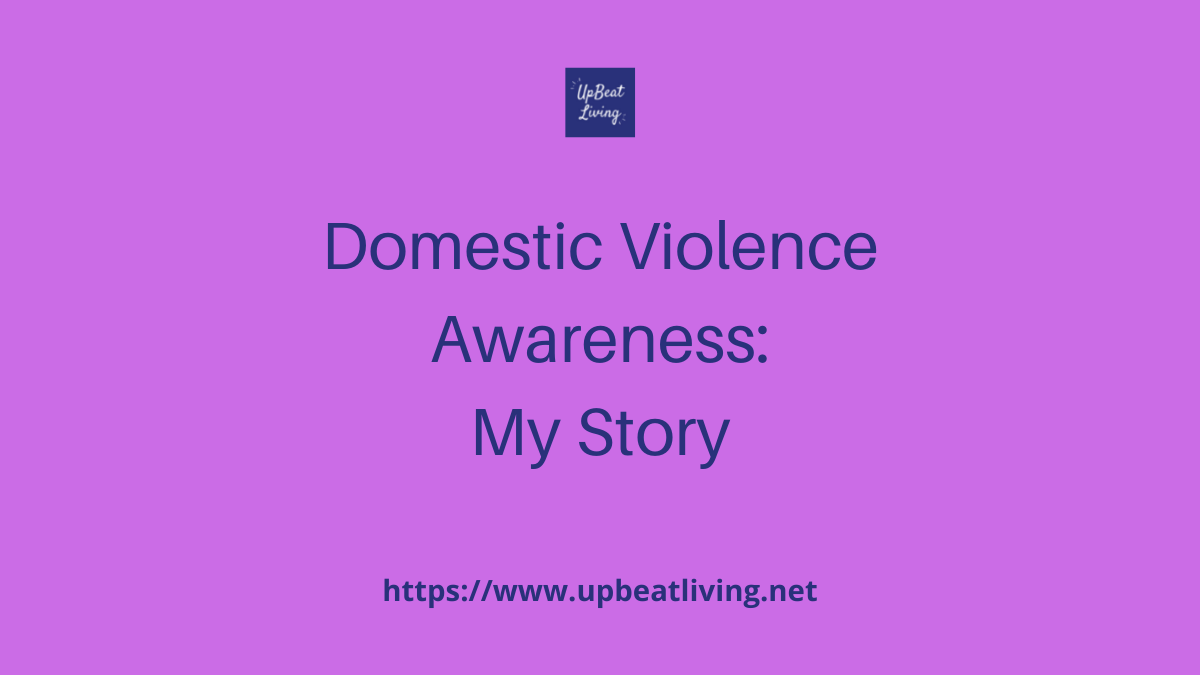 Domestic Violence Awareness: My Story