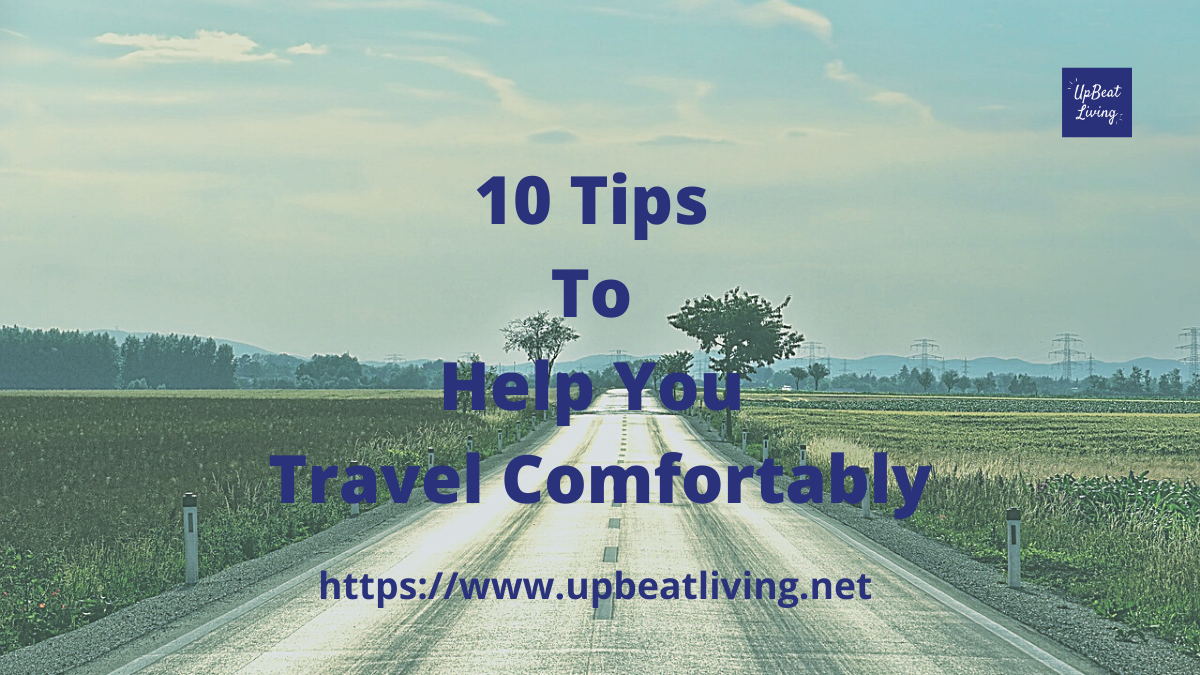 10 Tips To Help You Travel Comfortably