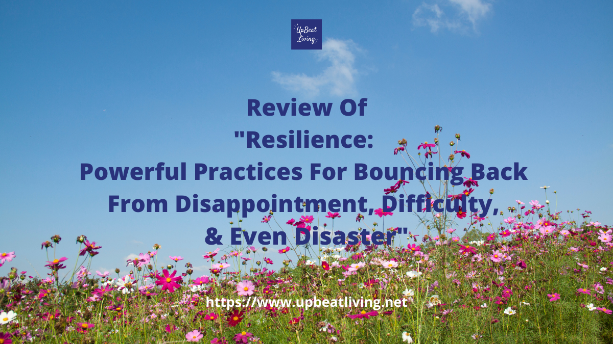 """Review Of """"Resilience: Powerful Practices For Bouncing Back from Disappointment, Difficulty, and Even Disaster"""""""