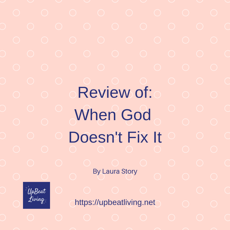 "Review of ""When God Doesn't Fix It"" by Laura Story"