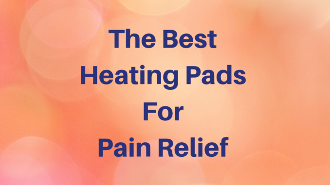 The Best Heating Pads For Pain Relief