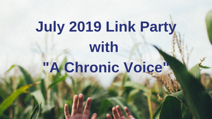 "July 2019 Link Party with ""A Chronic Voice"""