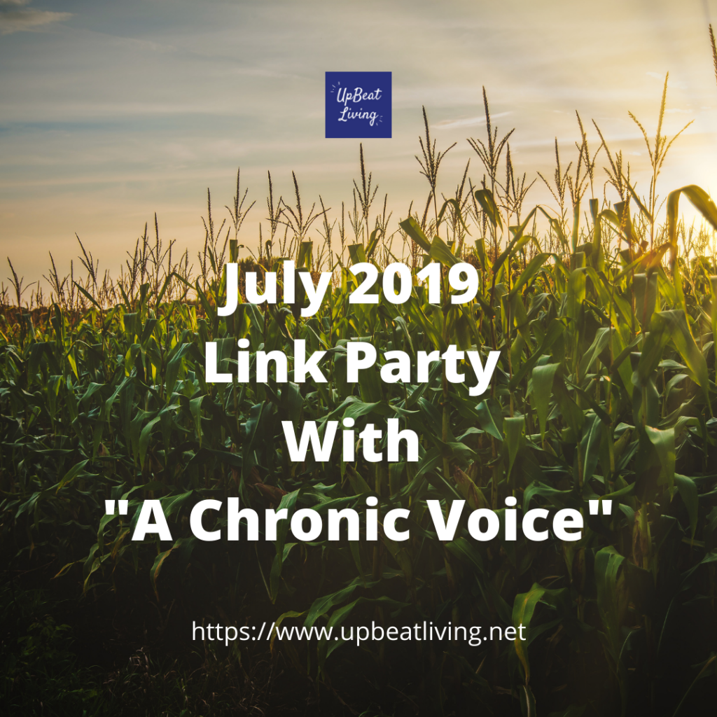 """July 2019 Link Party With """"A Chronic Voice"""""""