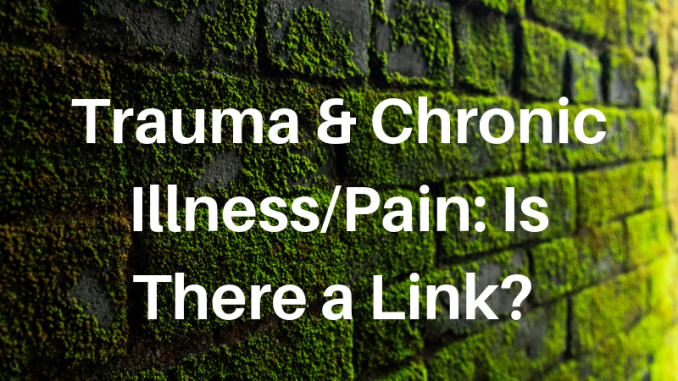 Trauma & Chronic Illness/Pain: Is There A Link?
