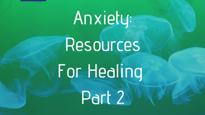 Anxiety: Resources For Healing Part 2