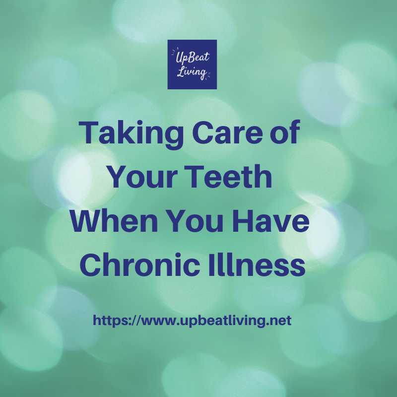 Taking Care of Your Teeth When You Have Chronic Illness