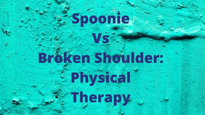 Spoonie Vs Broken Shoulder: Physical Therapy