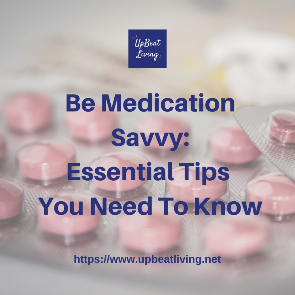Be Medication Savvy: Essential Tips You Need To Know