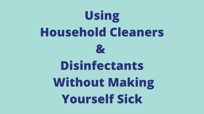 Using Household Cleaners & Disinfectants Without Making Yourself Sick