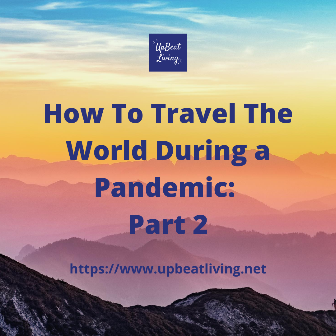 How To Travel The World During A Pandemic: Part 2