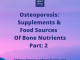 Osteoporosis: Supplements & Food Sources of Bone Nutrients Part 2
