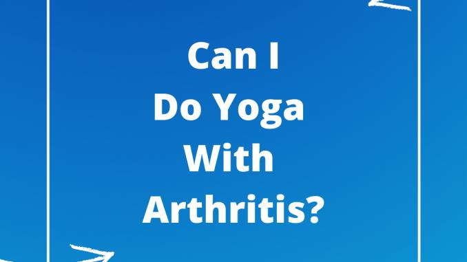 Can I Do Yoga With Arthritis?