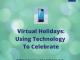 Virtual Holidays: Using Technology To Celebrate