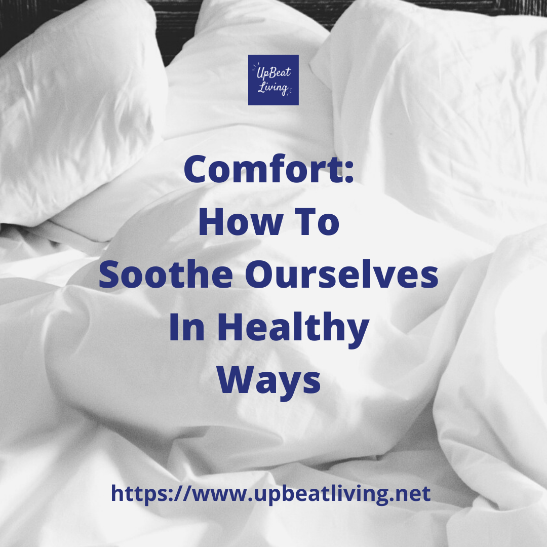 Comfort: How To Soothe Ourselves In Healthy Ways