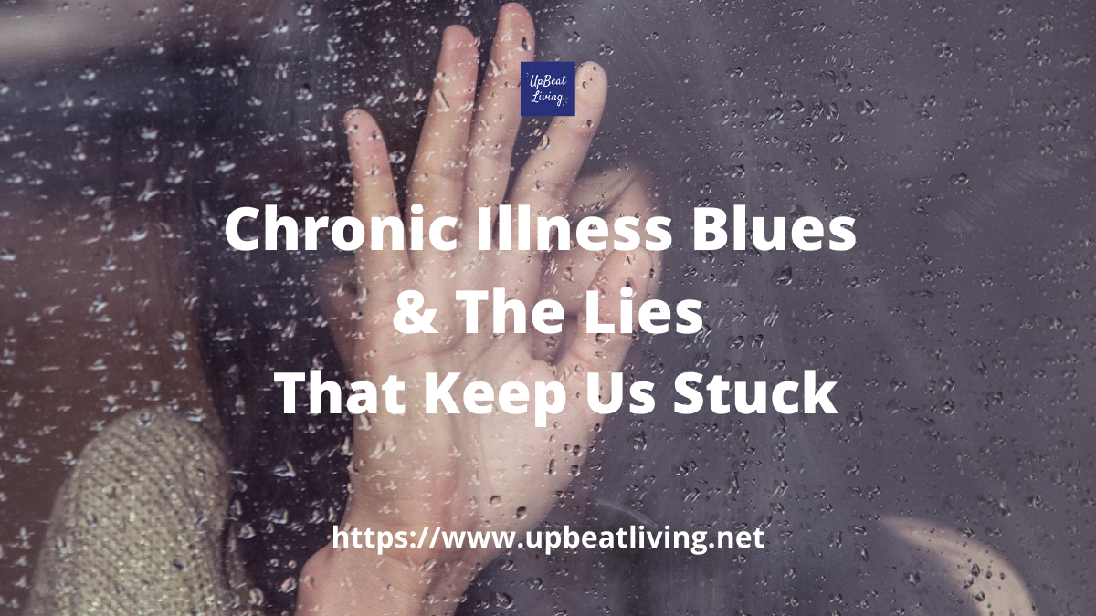 Chronic Illness Blues & The Lies That Keep Us Stuck
