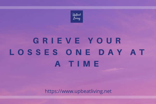 Grieve Your Losses One Day At A Time