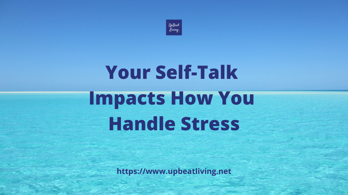 Your Self-Talk Impacts How You Handle Stress
