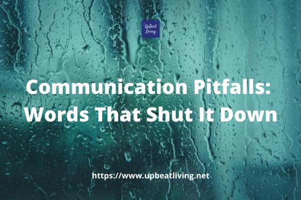 Communication Pitfalls: Words That Shut It Down