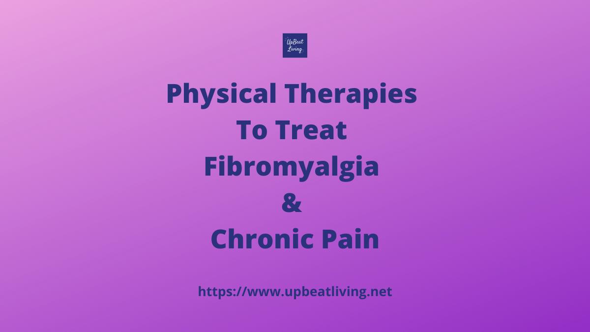 Physical Therapies To Treat Fibromyalgia & Chronic Pain