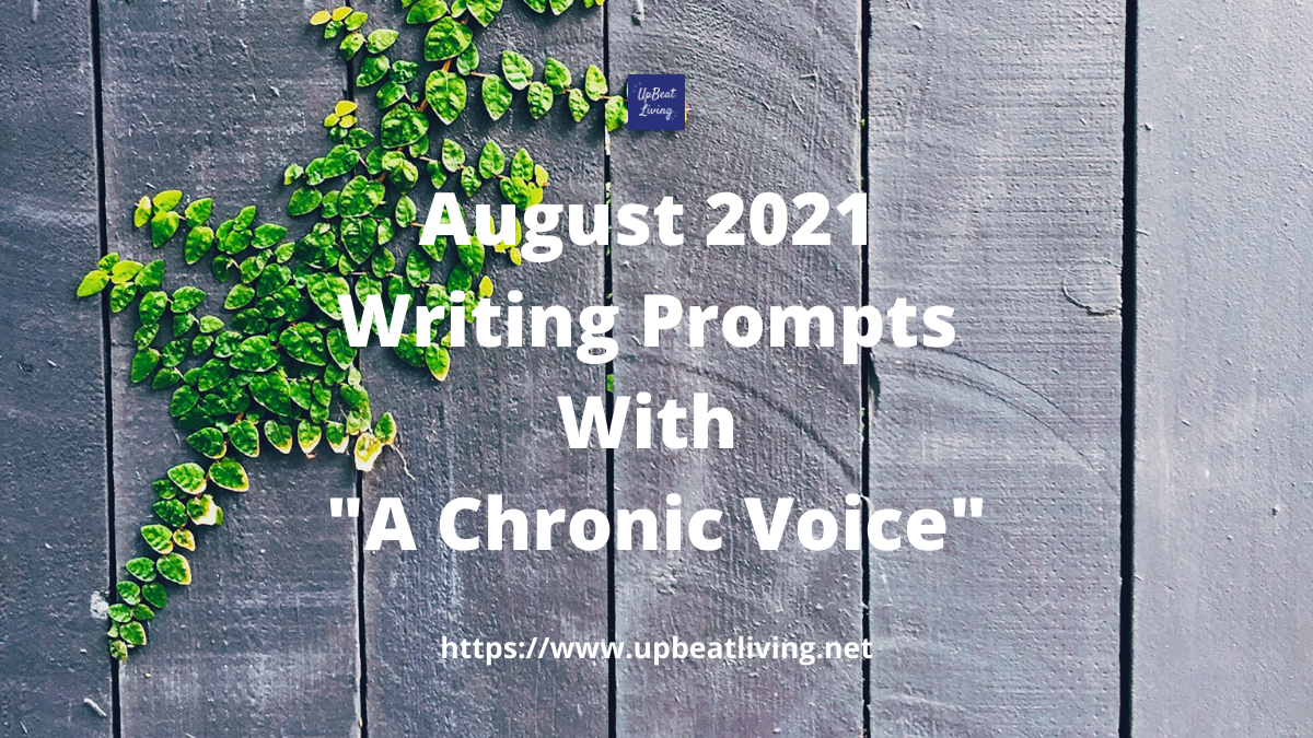 """August 2021 Writing Prompts With """"A Chronic Voice"""""""